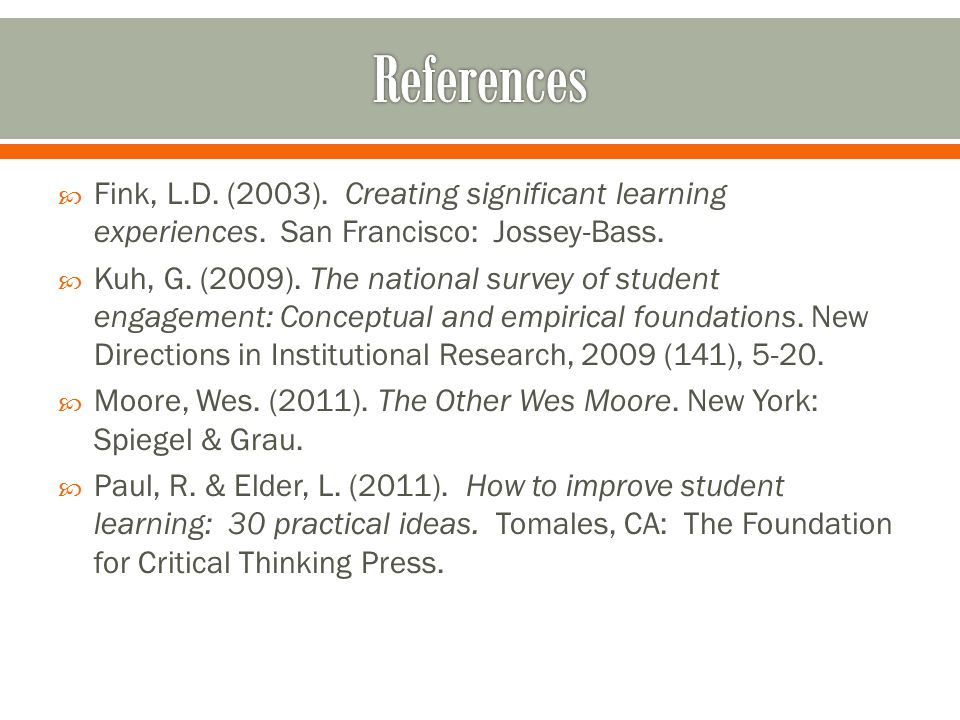  Fink, L.D. (2003). Creating significant learning experiences. San Francisco: Jossey-Bass.  Kuh, G. (2009). The national survey of student engagemen