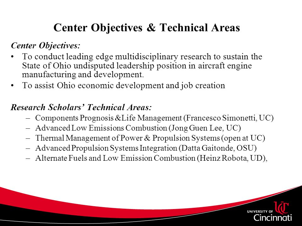 Center Objectives: To conduct leading edge multidisciplinary research to sustain the State of Ohio undisputed leadership position in aircraft engine manufacturing and development.