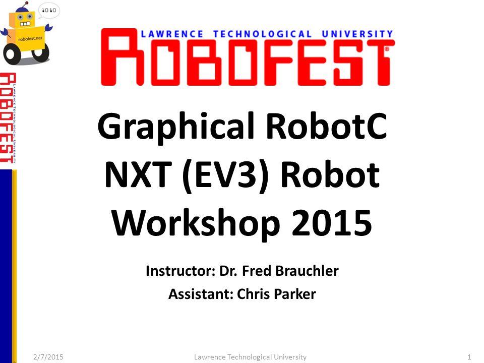 Graphical RobotC NXT (EV3) Robot Workshop 2015 Instructor: Dr.