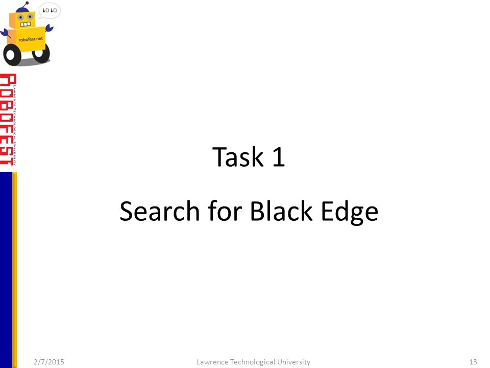 Task 1 Search for Black Edge 2/7/2015Lawrence Technological University13