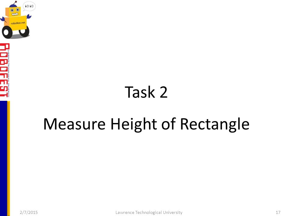 Task 2 Measure Height of Rectangle 2/7/2015Lawrence Technological University17