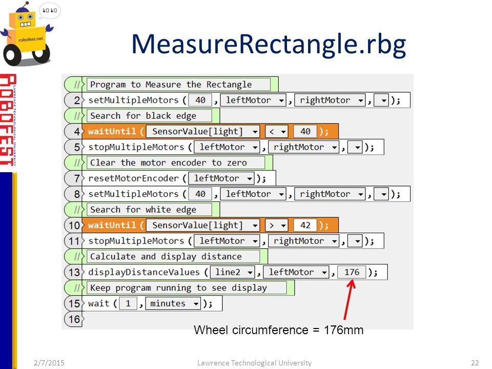 2/7/2015Lawrence Technological University22 MeasureRectangle.rbg Wheel circumference = 176mm