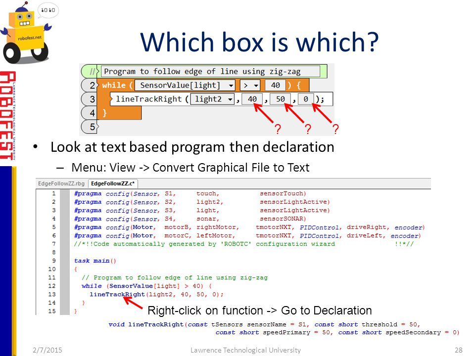 2/7/2015Lawrence Technological University28 Look at text based program then declaration – Menu: View -> Convert Graphical File to Text Which box is which.