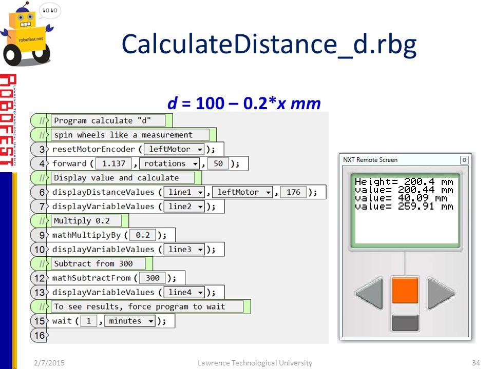 2/7/2015Lawrence Technological University34 CalculateDistance_d.rbg d = 100 – 0.2*x mm
