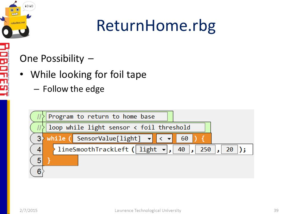 2/7/2015Lawrence Technological University39 ReturnHome.rbg One Possibility – While looking for foil tape – Follow the edge