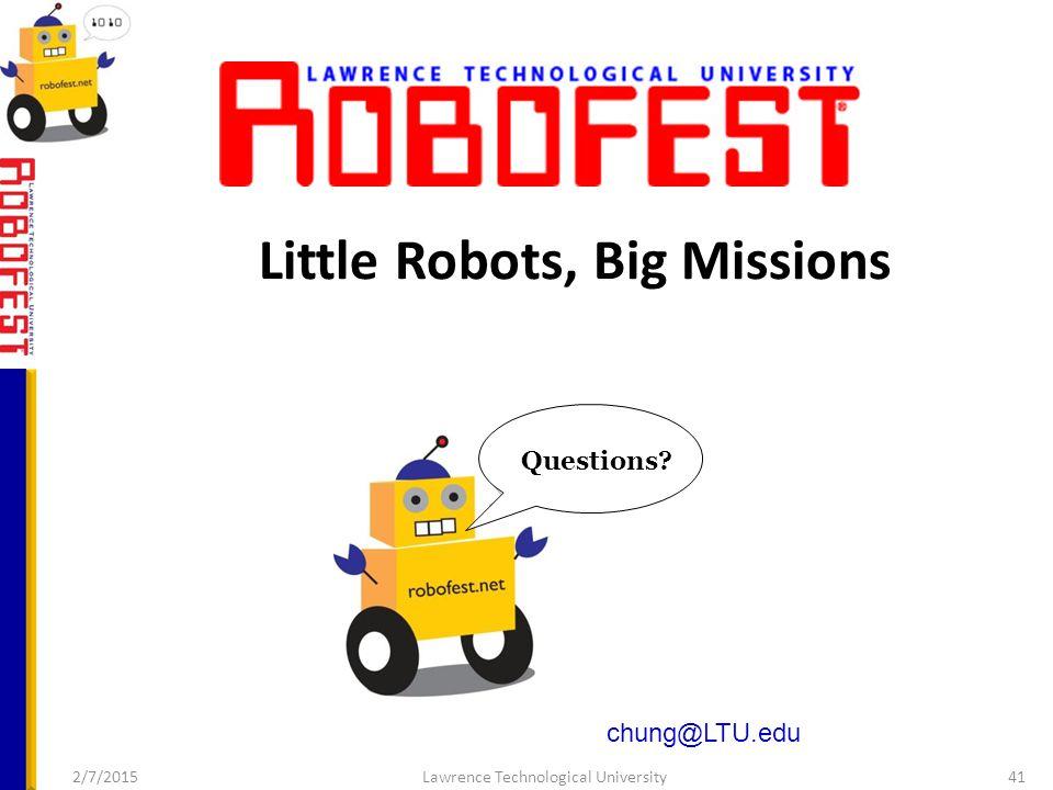 2/7/2015Lawrence Technological University41 chung@LTU.edu Questions? Little Robots, Big Missions