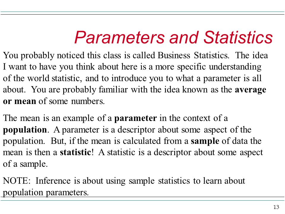 13 Parameters and Statistics You probably noticed this class is called Business Statistics.