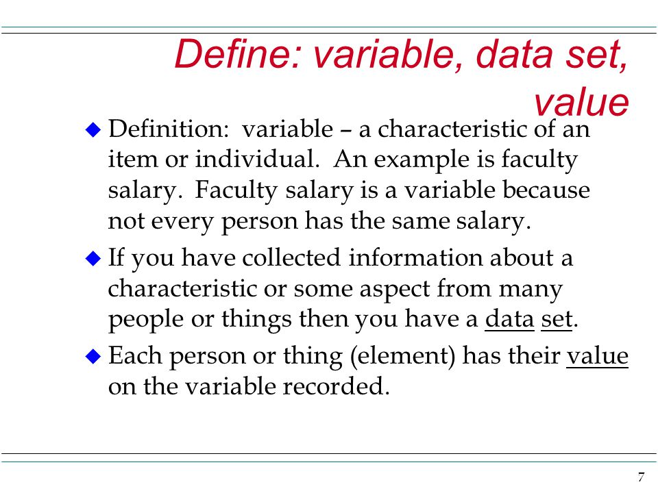 7 Define: variable, data set, value u Definition: variable – a characteristic of an item or individual.