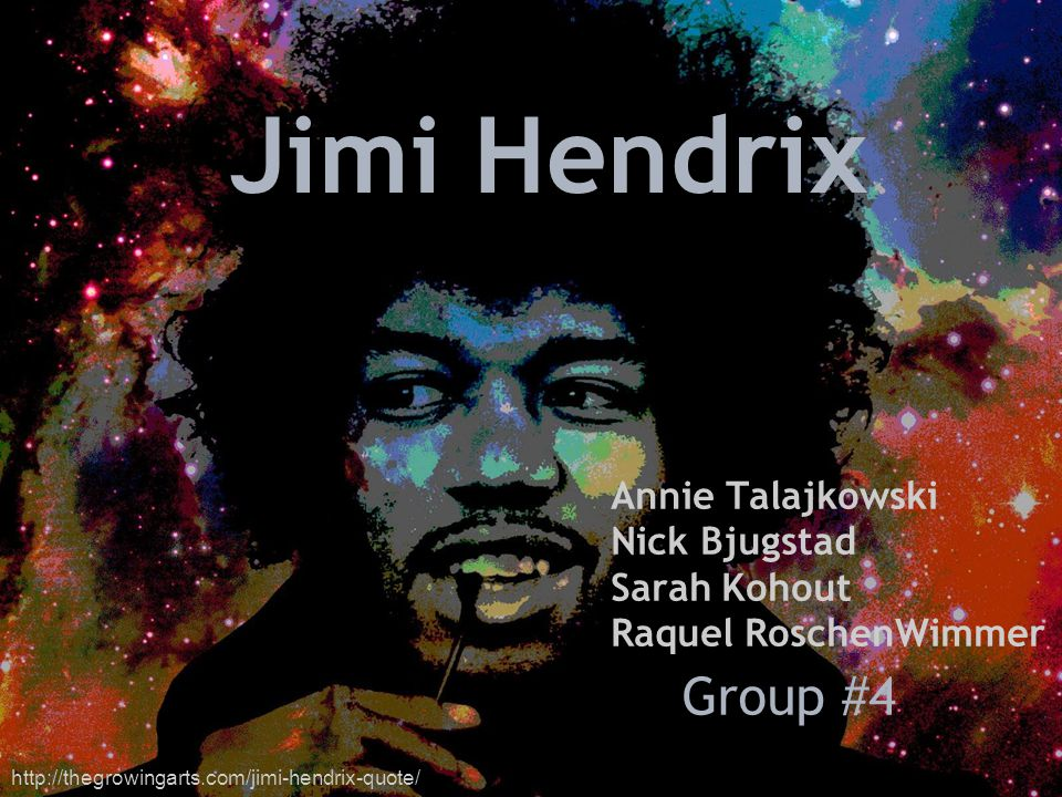 Jimi Hendrix Group #4 Annie Talajkowski Nick Bjugstad Sarah Kohout Raquel RoschenWimmer http://thegrowingarts.com/jimi-hendrix-quote/