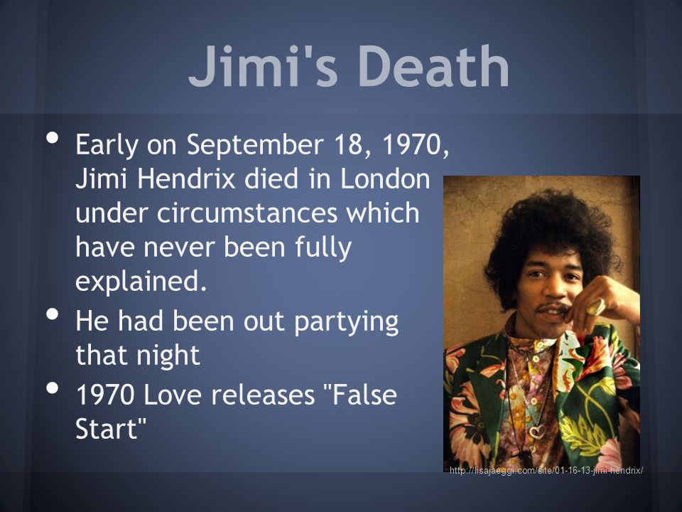 Jimi s Death Early on September 18, 1970, Jimi Hendrix died in London under circumstances which have never been fully explained.