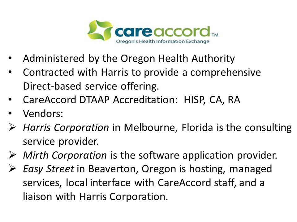Administered by the Oregon Health Authority Contracted with Harris to provide a comprehensive Direct-based service offering.