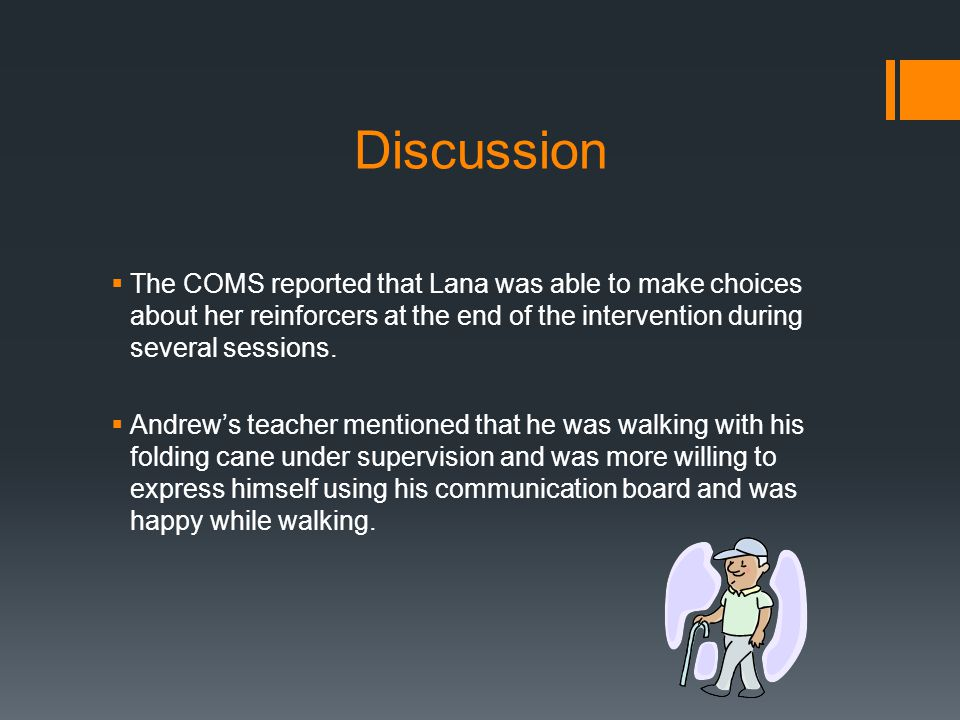 Discussion  The COMS reported that Lana was able to make choices about her reinforcers at the end of the intervention during several sessions.