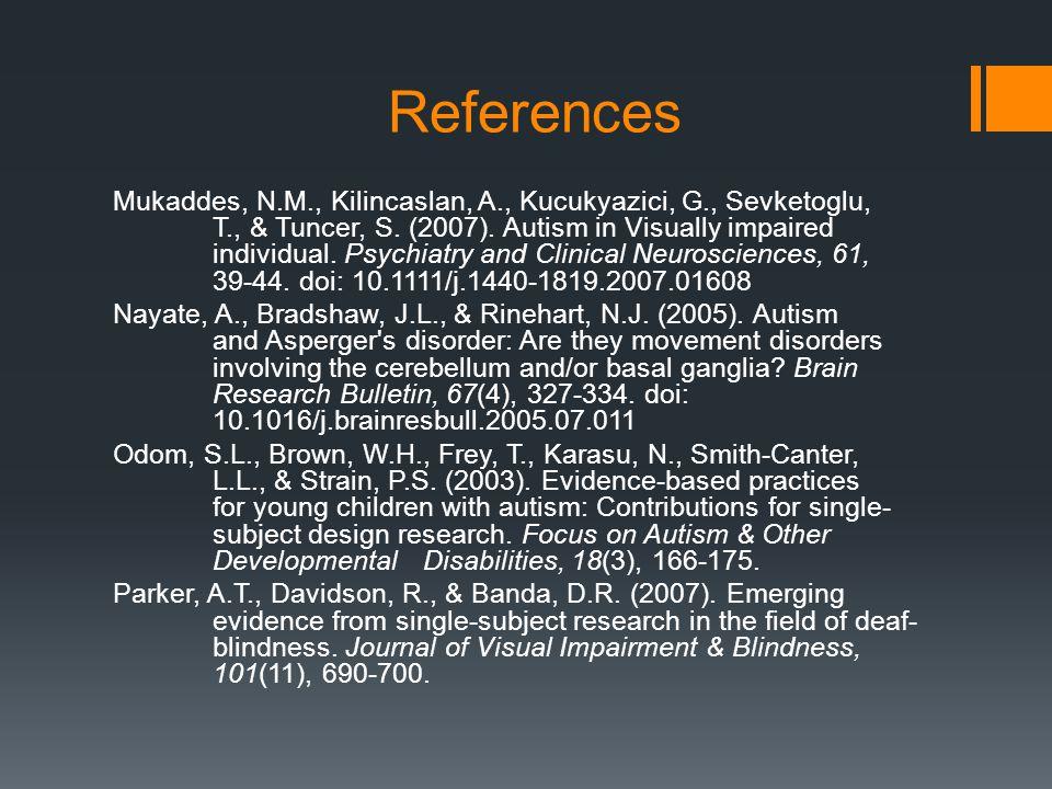 References Mukaddes, N.M., Kilincaslan, A., Kucukyazici, G., Sevketoglu, T., & Tuncer, S.