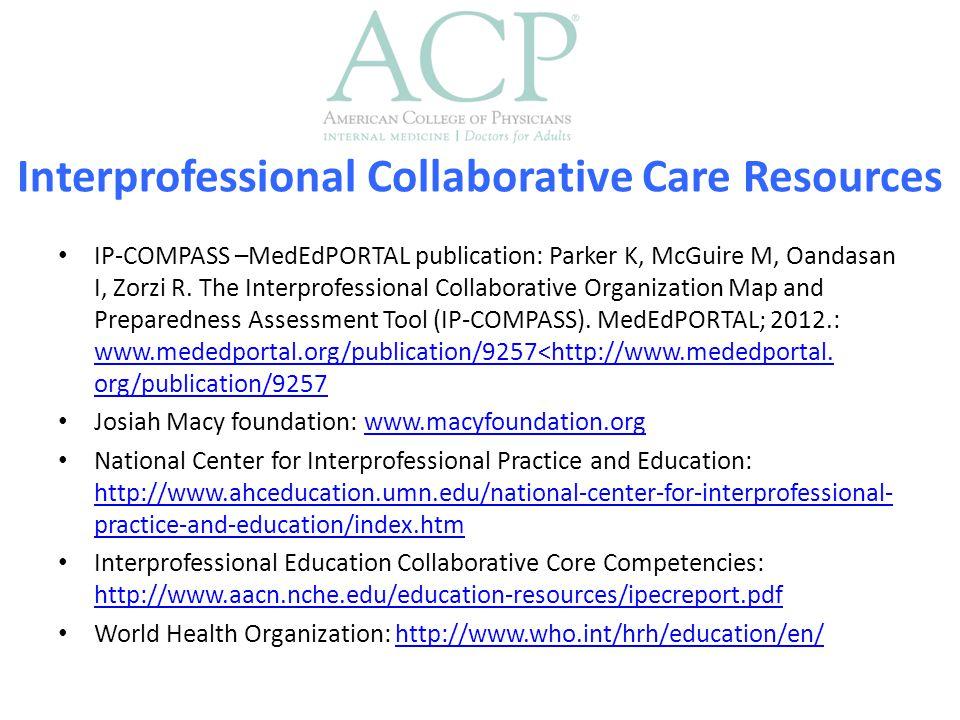 Interprofessional Collaborative Care Resources IP-COMPASS –MedEdPORTAL publication: Parker K, McGuire M, Oandasan I, Zorzi R.