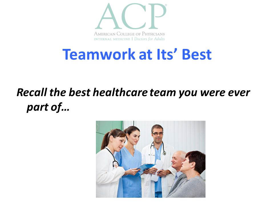 Recall the best healthcare team you were ever part of… Teamwork at Its' Best