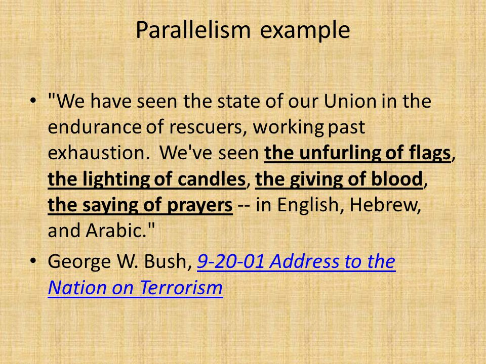Parallelism example We have seen the state of our Union in the endurance of rescuers, working past exhaustion.