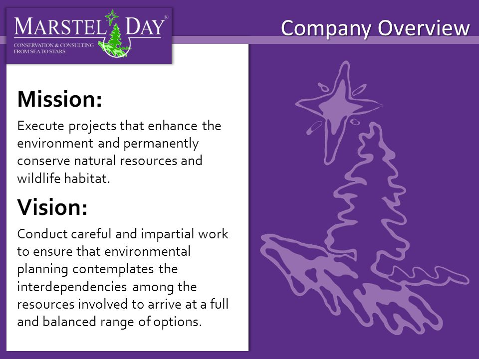 Company Overview Mission: Execute projects that enhance the environment and permanently conserve natural resources and wildlife habitat.