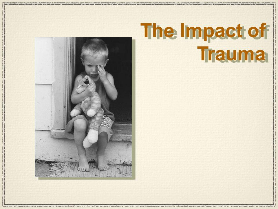 The Impact of Trauma The Impact of Trauma