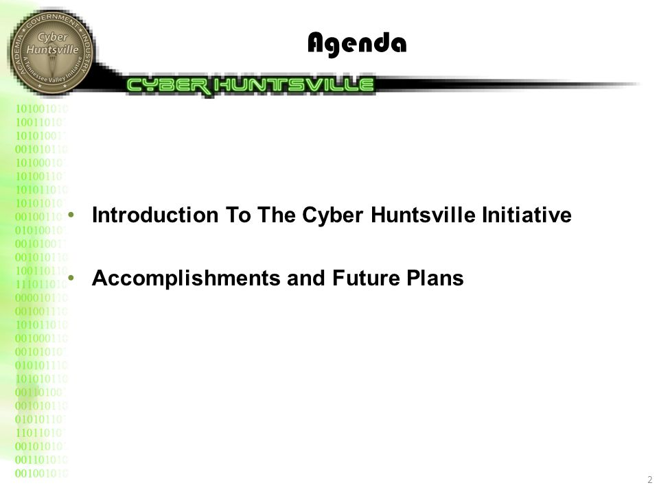 Agenda Introduction To The Cyber Huntsville Initiative Accomplishments and Future Plans 2