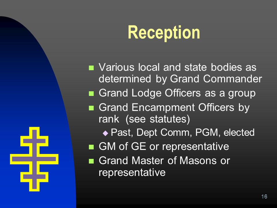 16 Reception Various local and state bodies as determined by Grand Commander Grand Lodge Officers as a group Grand Encampment Officers by rank (see st