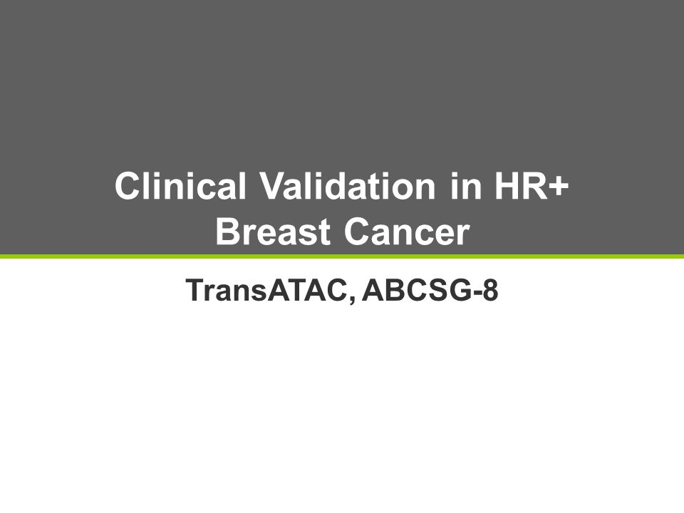 Clinical Validation in HR+ Breast Cancer TransATAC, ABCSG-8