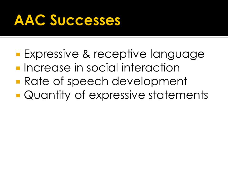  Expressive & receptive language  Increase in social interaction  Rate of speech development  Quantity of expressive statements