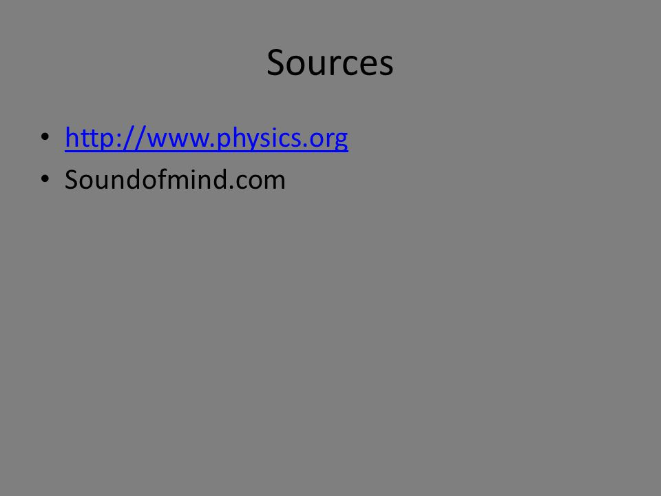 Sources http://www.physics.org Soundofmind.com