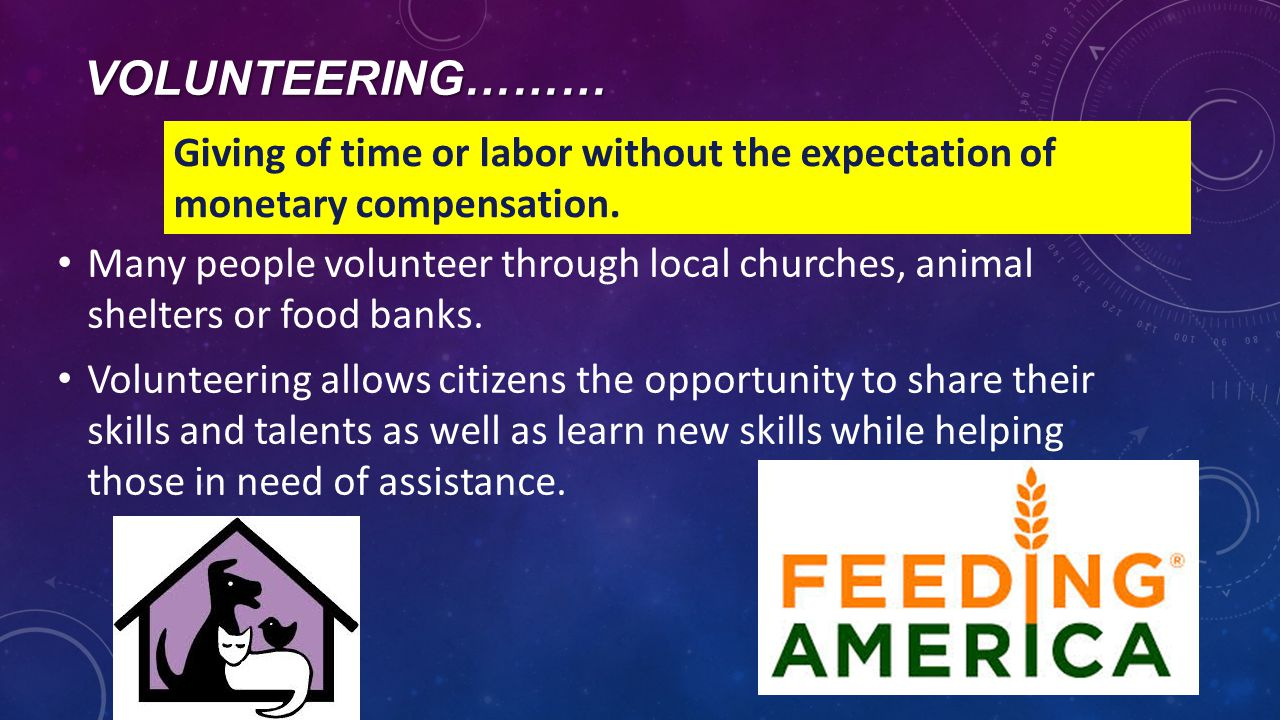 VOLUNTEERING……… Many people volunteer through local churches, animal shelters or food banks.