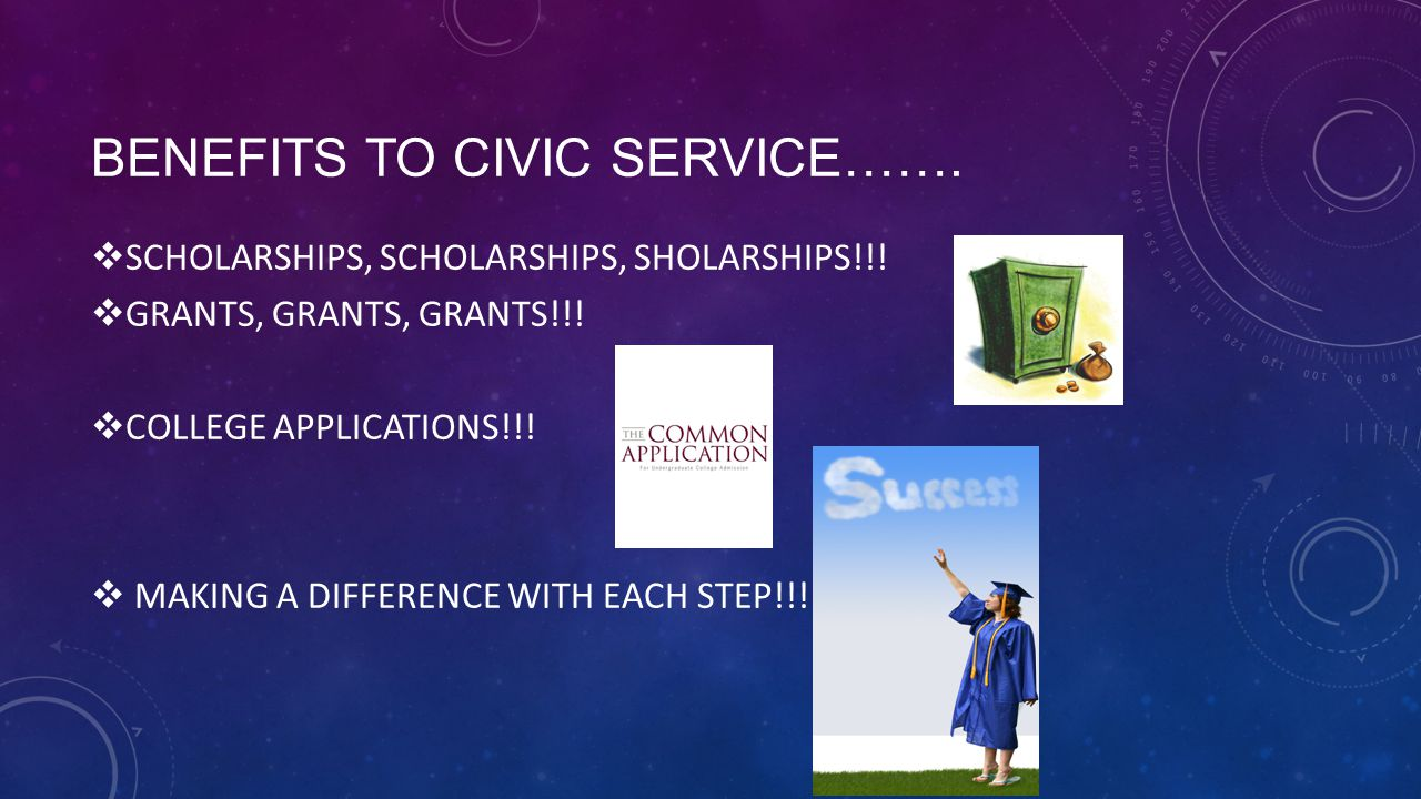 BENEFITS TO CIVIC SERVICE…….  SCHOLARSHIPS, SCHOLARSHIPS, SHOLARSHIPS!!.