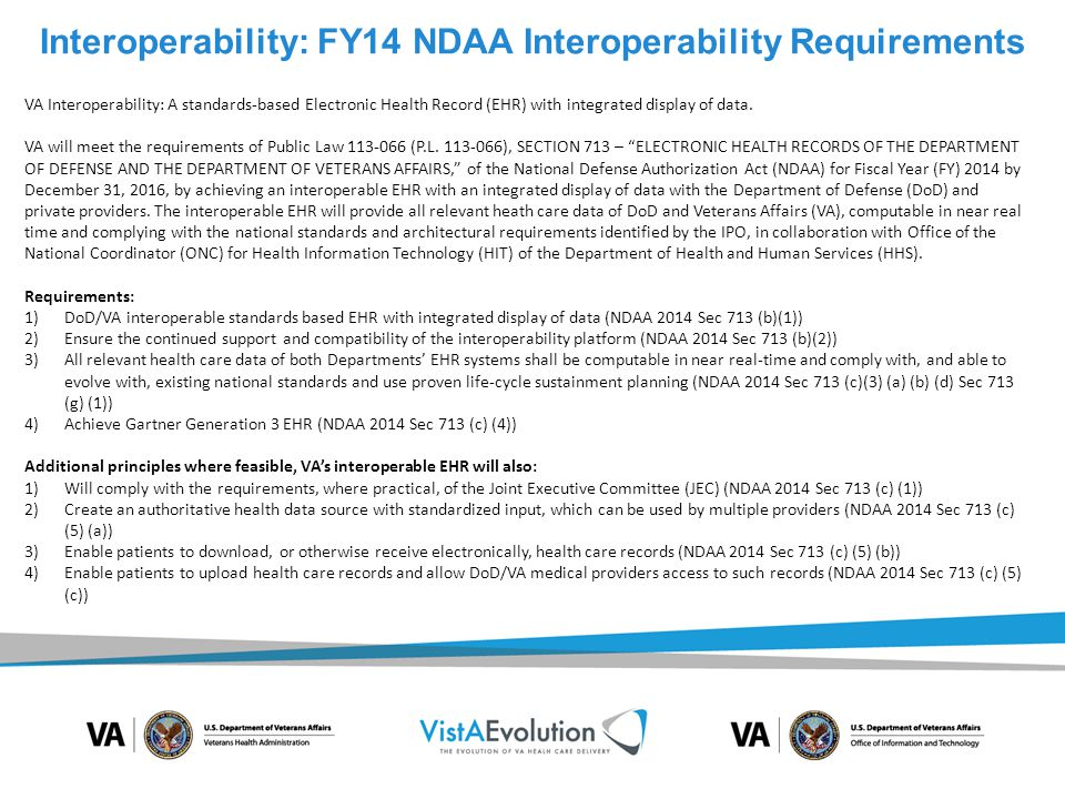 VA Interoperability: A standards-based Electronic Health Record (EHR) with integrated display of data. VA will meet the requirements of Public Law 113