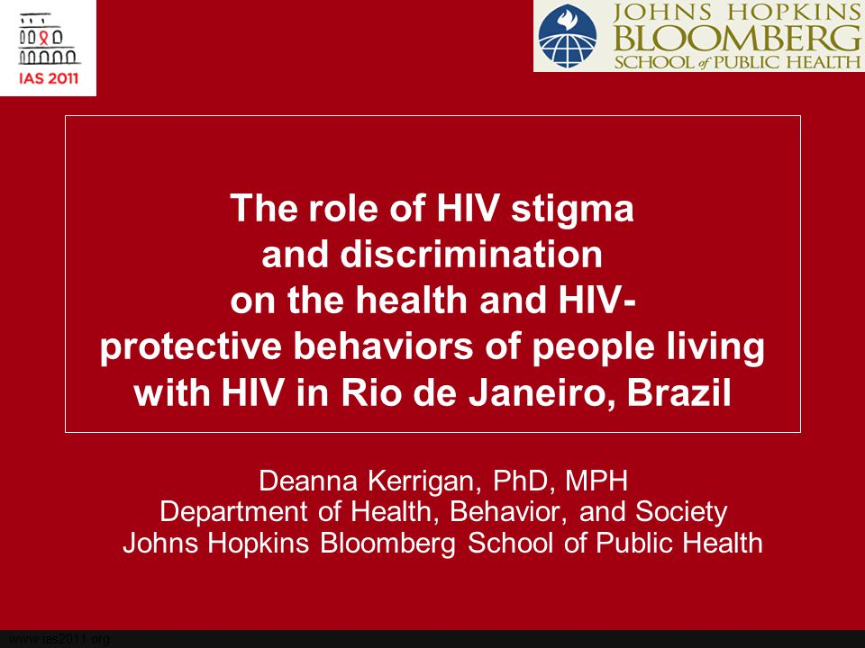 www.ias2011.org Stigma, Discrimination, HIV-Behaviors and Outcomes Stigma and Discrimination are recognized as barriers to protective HIV-related behaviors and health outcomes e.g.