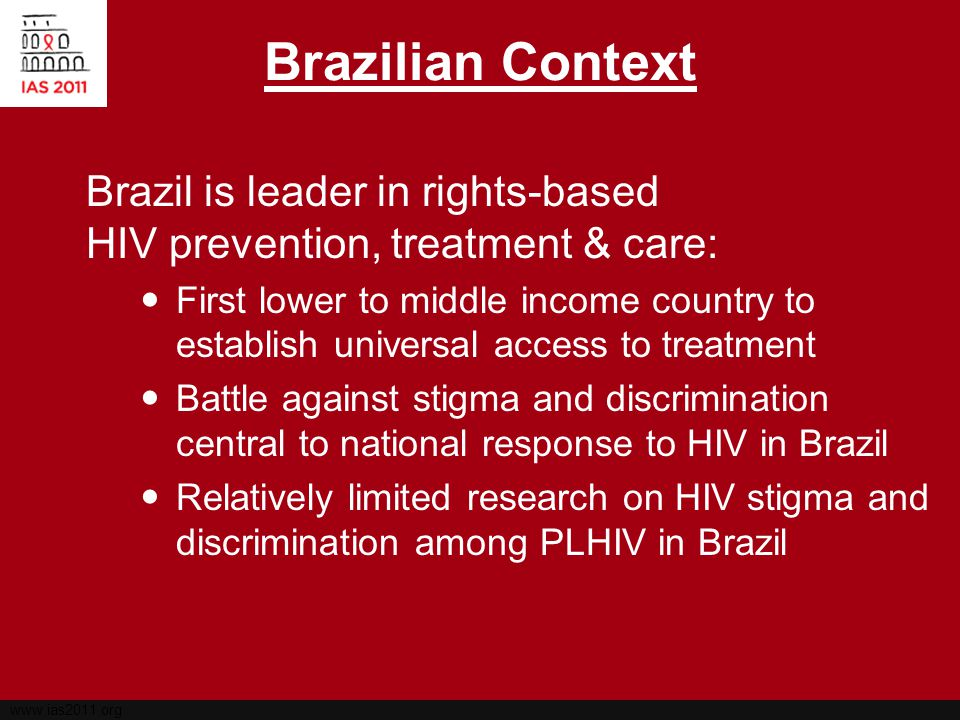 www.ias2011.org Study Setting, Population & Sampling Strategy Government-run public health clinics providing treatment and care to PLHIV in Rio de Janeiro Clinics (6/22) selected to ensure social and geographic diversity within greater Rio area Sample of 900 PLHIV –Specific targets to capture demographic characteristics and diversity of clinics –Gender, sexual orientation, and % on ARVs