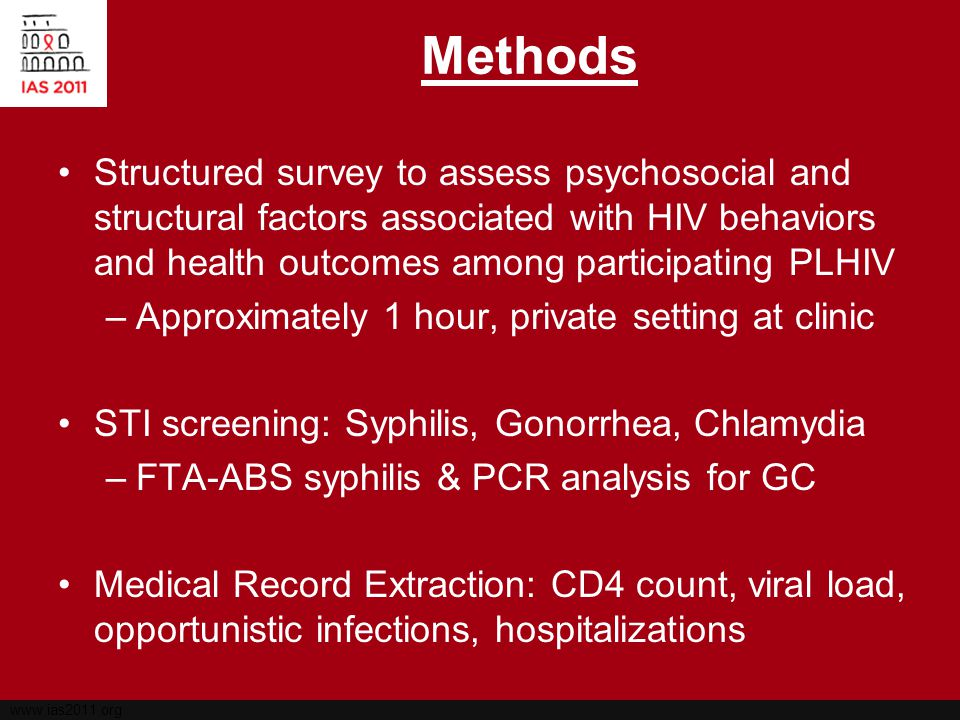 www.ias2011.org Methods Structured survey to assess psychosocial and structural factors associated with HIV behaviors and health outcomes among partic