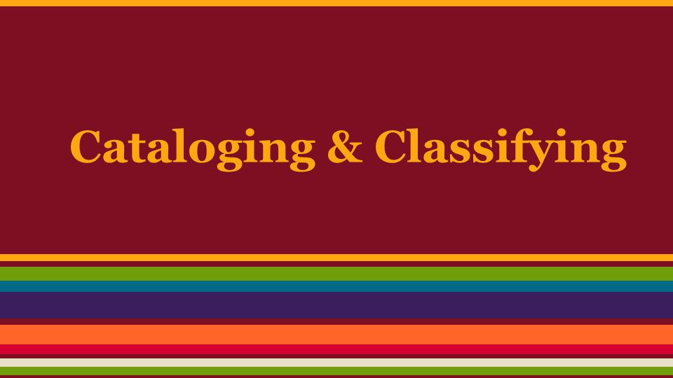 Cataloging & Classifying