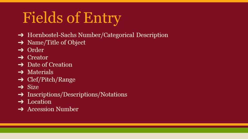 Fields of Entry ➔ Hornbostel-Sachs Number/Categorical Description ➔ Name/Title of Object ➔ Order ➔ Creator ➔ Date of Creation ➔ Materials ➔ Clef/Pitch