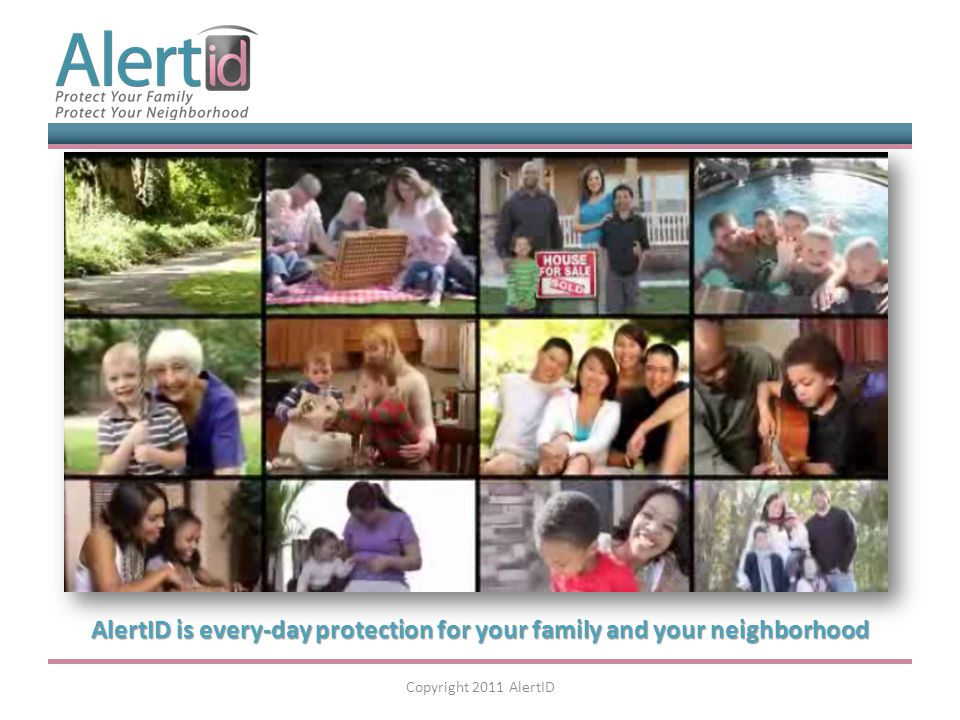 AlertID is every-day protection for your family and your neighborhood Copyright 2011 AlertID