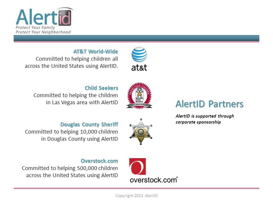 AlertID is supported through corporate sponsorship AlertID Partners AT&T World-Wide AT&T World-Wide Committed to helping children all across the United States using AlertID.