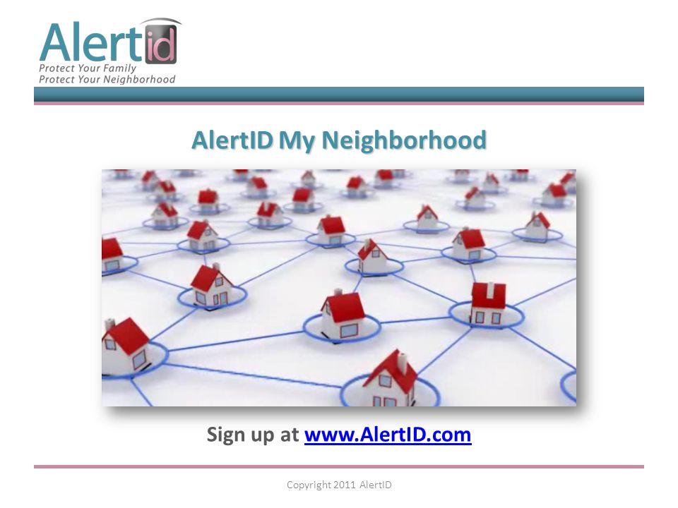 AlertID My Neighborhood AlertID My Neighborhood Sign up at www.AlertID.comwww.AlertID.com Copyright 2011 AlertID