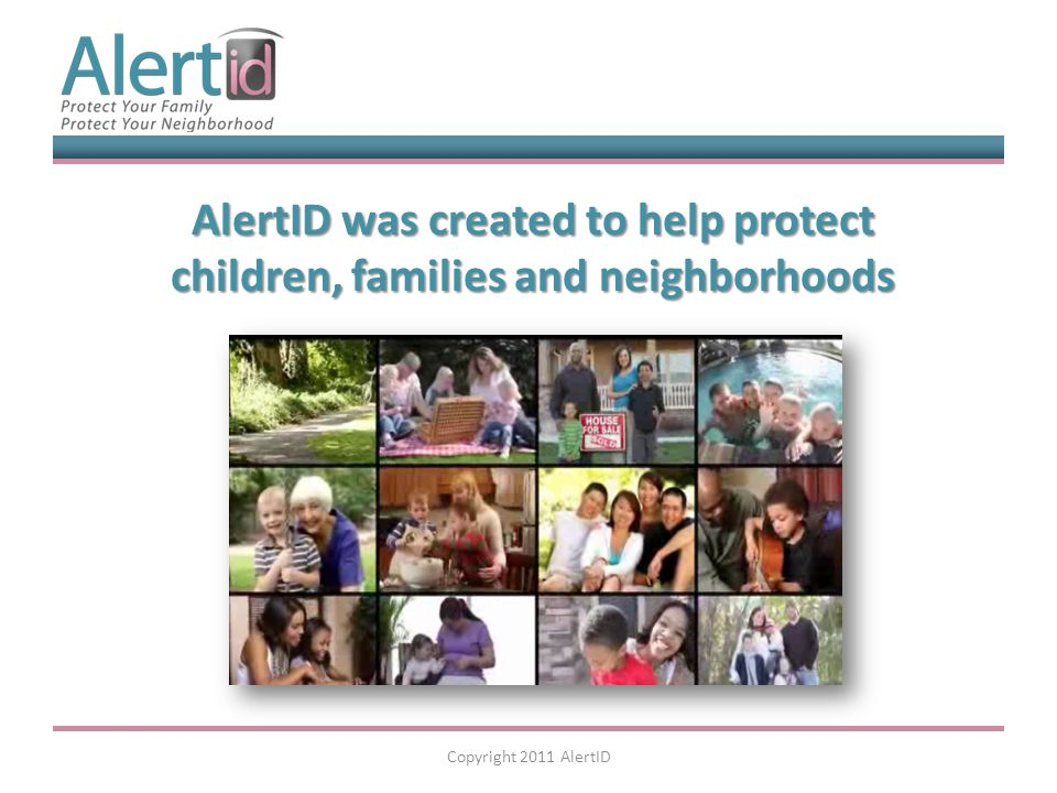AlertID was created to help protect children, families and neighborhoods Copyright 2011 AlertID