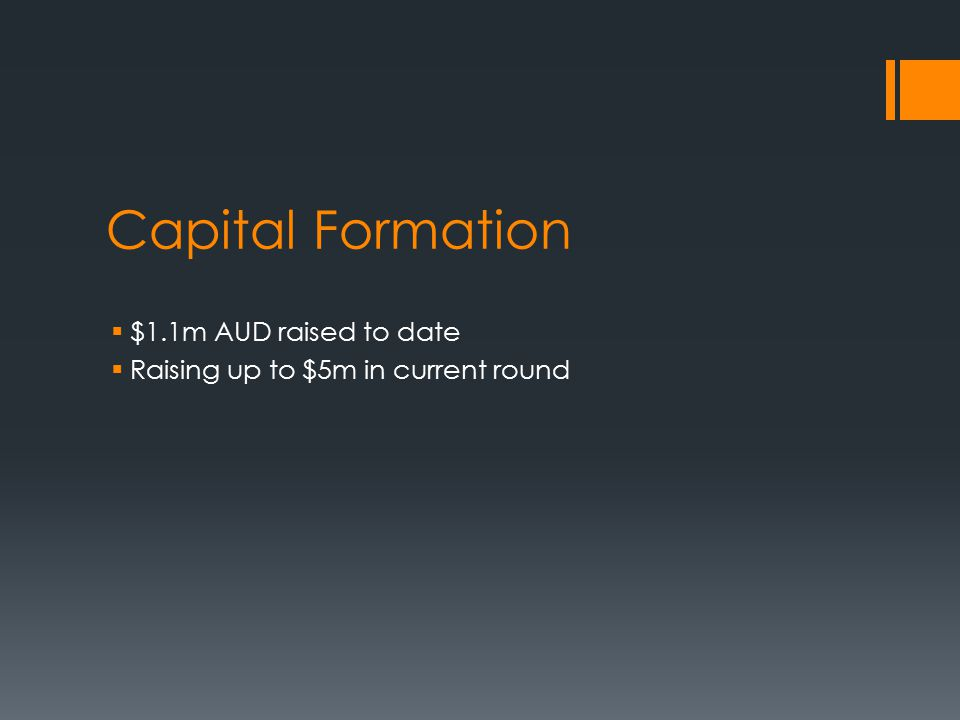 Capital Formation  $1.1m AUD raised to date  Raising up to $5m in current round