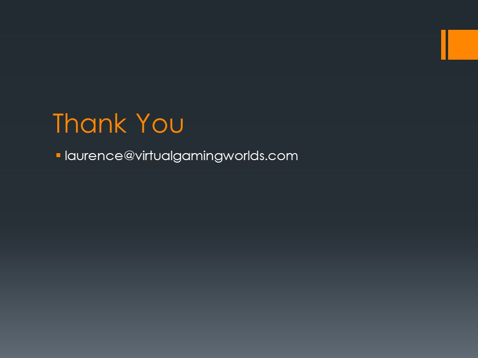 Thank You  laurence@virtualgamingworlds.com