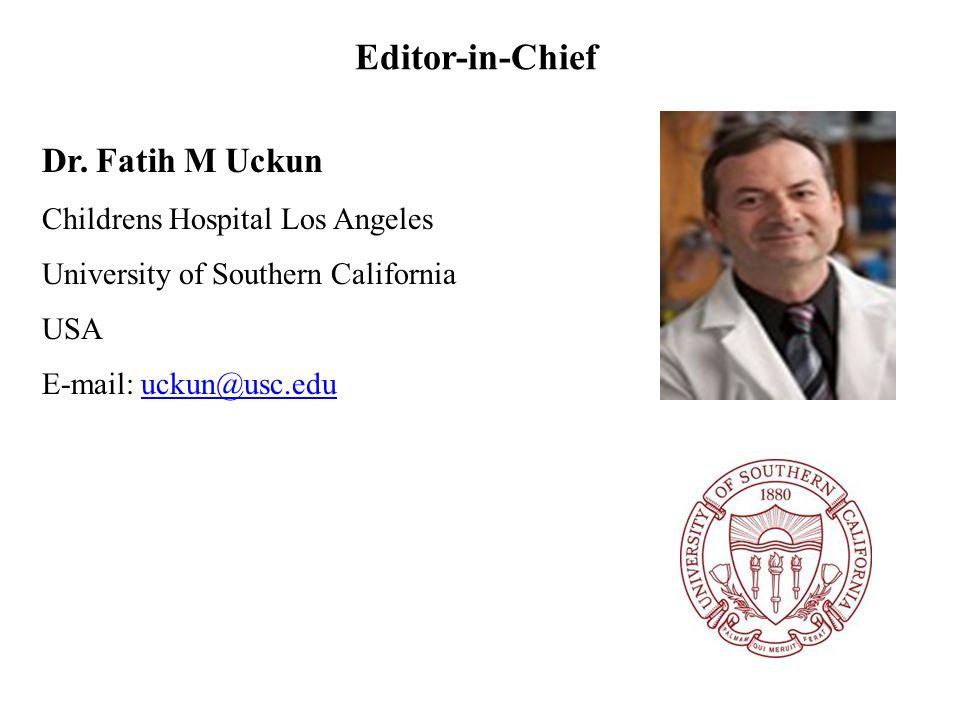 Dr. Fatih M Uckun Childrens Hospital Los Angeles University of Southern California USA E-mail: uckun@usc.eduuckun@usc.edu Editor-in-Chief