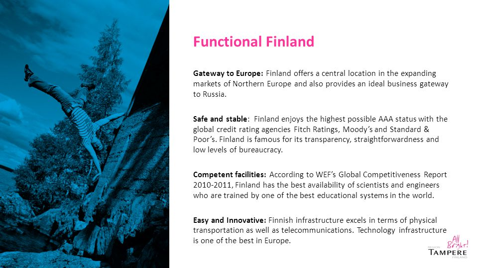 Functional Finland Gateway to Europe: Finland offers a central location in the expanding markets of Northern Europe and also provides an ideal busines