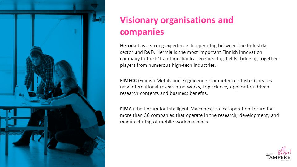 Visionary organisations and companies Hermia has a strong experience in operating between the industrial sector and R&D. Hermia is the most important