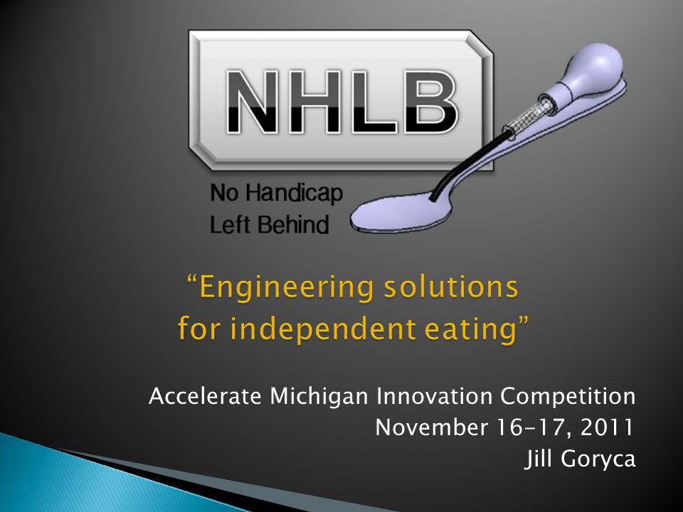 Accelerate Michigan Innovation Competition November 16-17, 2011 Jill Goryca