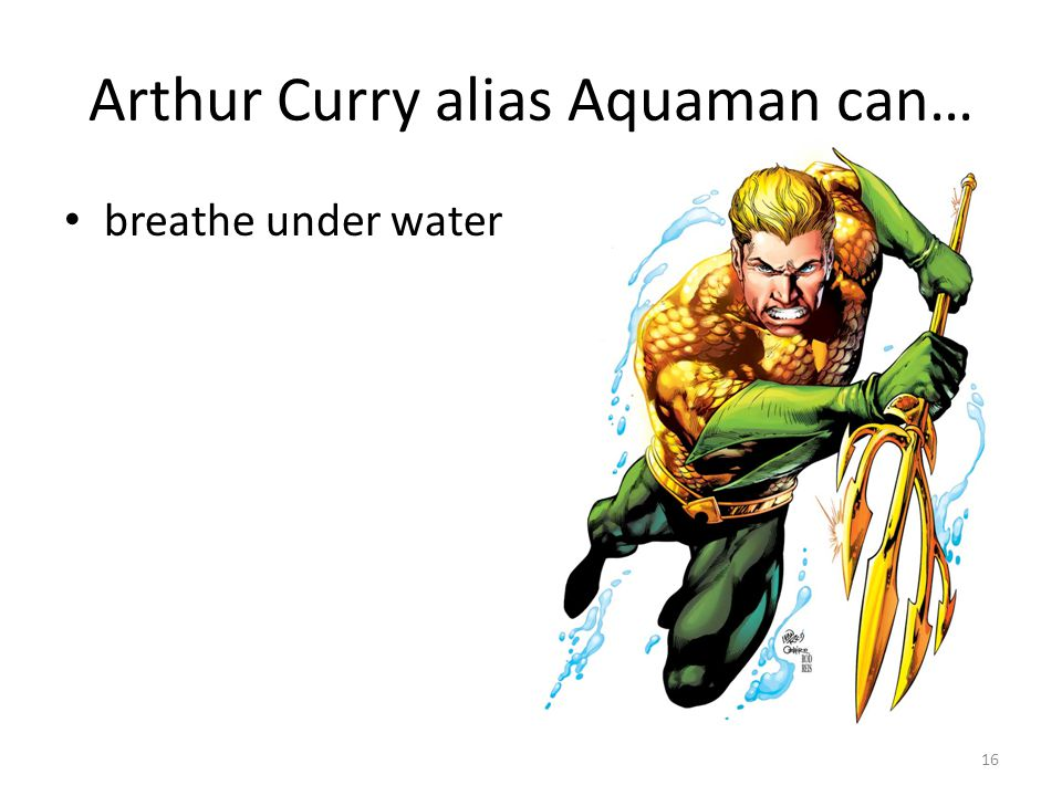 Arthur Curry alias Aquaman can… breathe under water 16