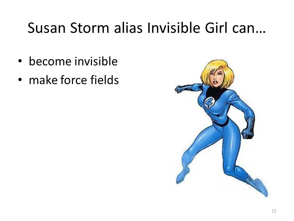 Susan Storm alias Invisible Girl can… become invisible make force fields 21
