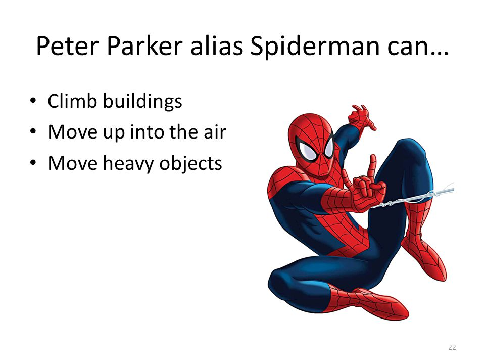 Peter Parker alias Spiderman can… Climb buildings Move up into the air Move heavy objects 22