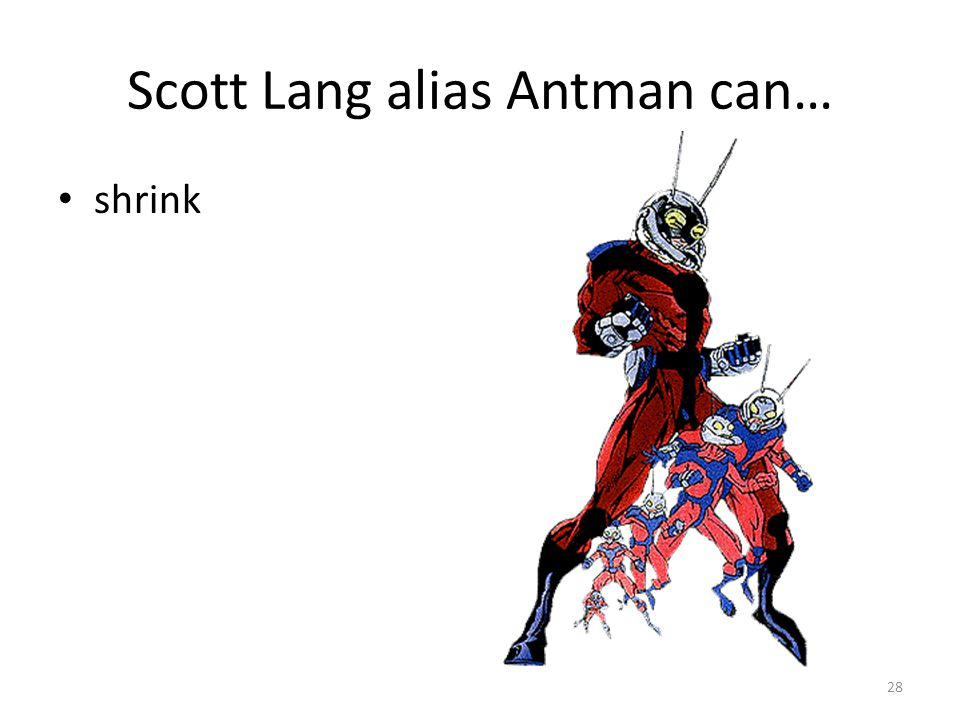 Scott Lang alias Antman can… shrink 28