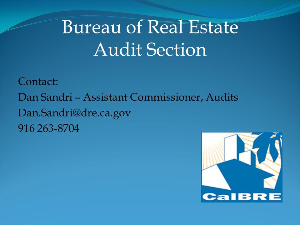 Bureau of Real Estate Audit Section Contact: Dan Sandri – Assistant Commissioner, Audits Dan.Sandri@dre.ca.gov 916 263-8704
